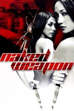 Naked Weapon / Голо oръжие (2002)