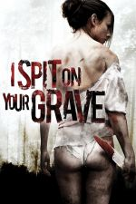 I Spit on Your Grave / Плюя на гроба ти (2010)