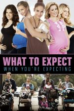 What to Expect When You're Expecting / Очаквай неочакваното (2012)