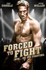 Гледай Forced To Fight / Принуден да се бие (2011) Онлайн безплатно