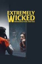Extremely Wicked, Shockingly Evil and Vile / Изключително неморален, шокиращо зъл и гаден (2019)