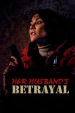 Her Husband's Betrayal / Измяната (2013)