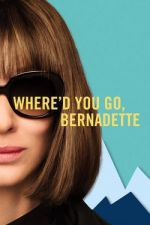 Where'd You Go, Bernadette / Къде си, Бернадет? (2019)